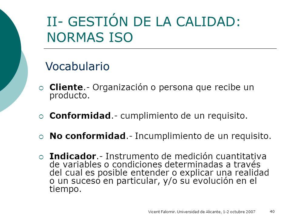 Vicent Falomir. Universidad de Alicante, 1-2 octubre 2007 40 Cliente.- Organización o persona que recibe un producto. Conformidad.- cumplimiento de un