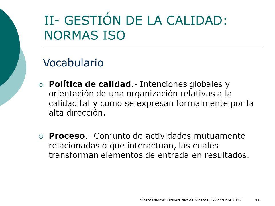 Vicent Falomir. Universidad de Alicante, 1-2 octubre 2007 41 Política de calidad.- Intenciones globales y orientación de una organización relativas a