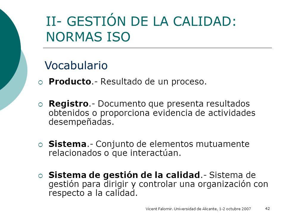 Vicent Falomir. Universidad de Alicante, 1-2 octubre 2007 42 Producto.- Resultado de un proceso. Registro.- Documento que presenta resultados obtenido