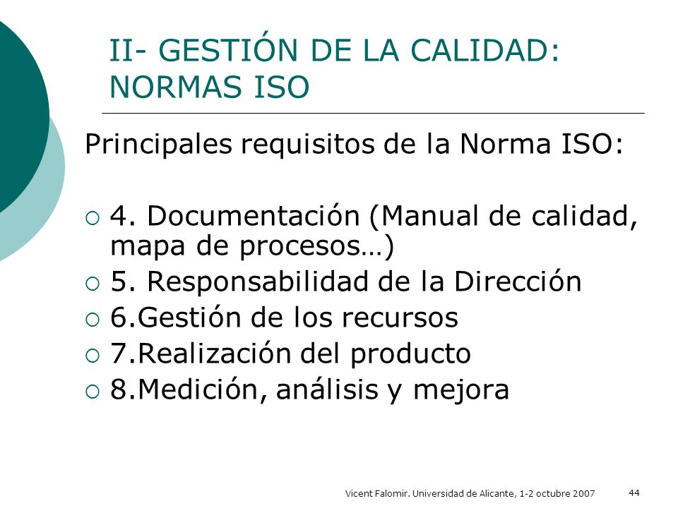 Vicent Falomir. Universidad de Alicante, 1-2 octubre 2007 44 Principales requisitos de la Norma ISO: 4. Documentación (Manual de calidad, mapa de proc