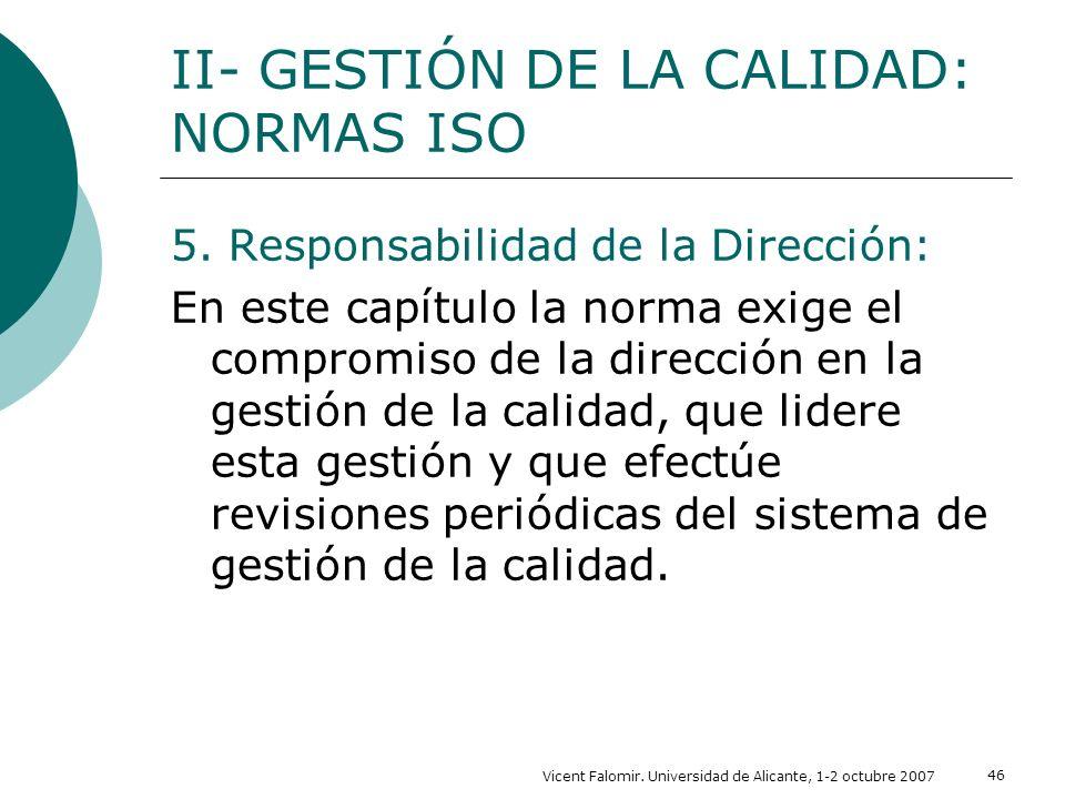 Vicent Falomir. Universidad de Alicante, 1-2 octubre 2007 46 5. Responsabilidad de la Dirección: En este capítulo la norma exige el compromiso de la d