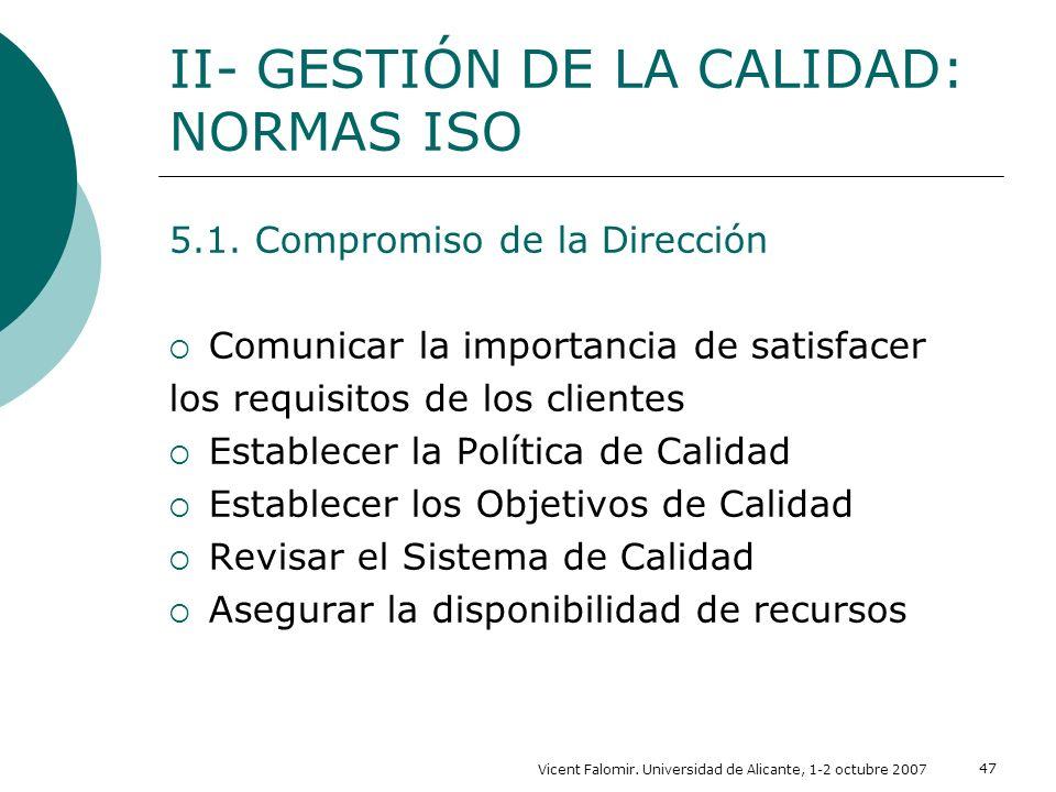 Vicent Falomir. Universidad de Alicante, 1-2 octubre 2007 47 5.1. Compromiso de la Dirección Comunicar la importancia de satisfacer los requisitos de