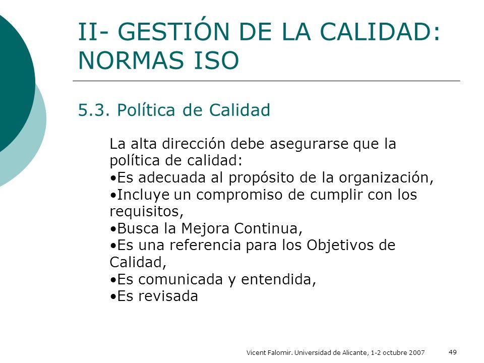Vicent Falomir. Universidad de Alicante, 1-2 octubre 2007 49 5.3. Política de Calidad II- GESTIÓN DE LA CALIDAD: NORMAS ISO La alta dirección debe ase