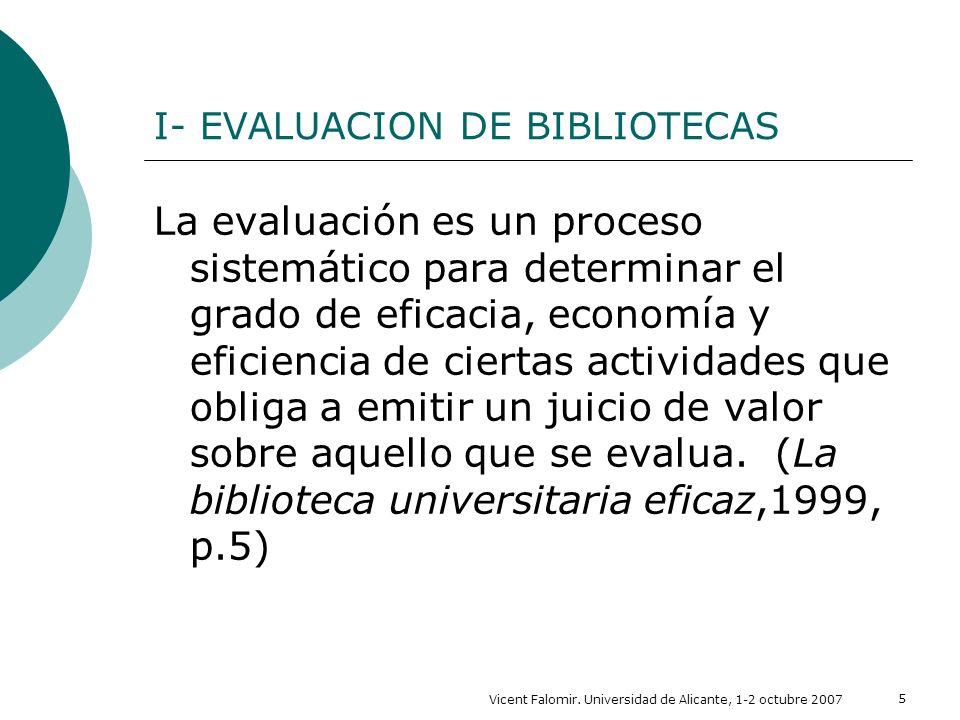 Vicent Falomir. Universidad de Alicante, 1-2 octubre 2007 5 I- EVALUACION DE BIBLIOTECAS La evaluación es un proceso sistemático para determinar el gr
