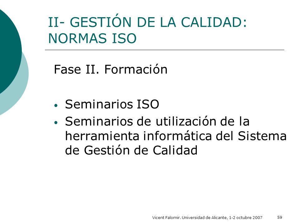 Vicent Falomir. Universidad de Alicante, 1-2 octubre 2007 59 II- GESTIÓN DE LA CALIDAD: NORMAS ISO Fase II. Formación Seminarios ISO Seminarios de uti