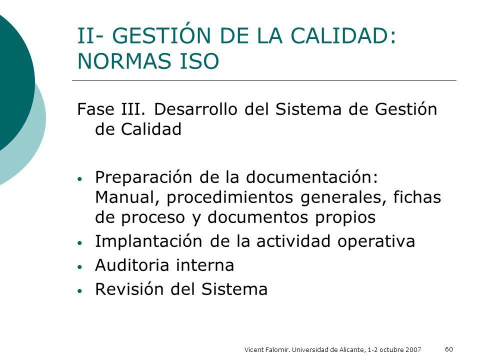 Vicent Falomir. Universidad de Alicante, 1-2 octubre 2007 60 II- GESTIÓN DE LA CALIDAD: NORMAS ISO Fase III. Desarrollo del Sistema de Gestión de Cali