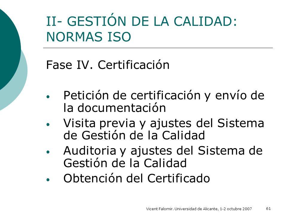 Vicent Falomir. Universidad de Alicante, 1-2 octubre 2007 61 II- GESTIÓN DE LA CALIDAD: NORMAS ISO Fase IV. Certificación Petición de certificación y