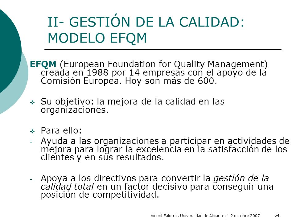 Vicent Falomir. Universidad de Alicante, 1-2 octubre 2007 64 II- GESTIÓN DE LA CALIDAD: MODELO EFQM EFQM (European Foundation for Quality Management)