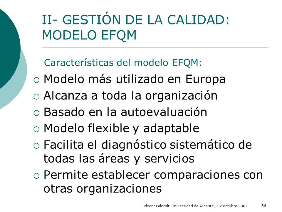 Vicent Falomir. Universidad de Alicante, 1-2 octubre 2007 66 Características del modelo EFQM: Modelo más utilizado en Europa Alcanza a toda la organiz