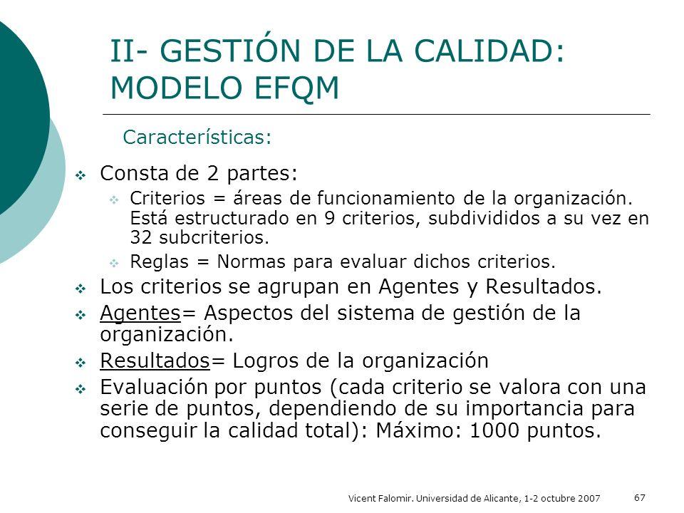Vicent Falomir. Universidad de Alicante, 1-2 octubre 2007 67 Consta de 2 partes: Criterios = áreas de funcionamiento de la organización. Está estructu