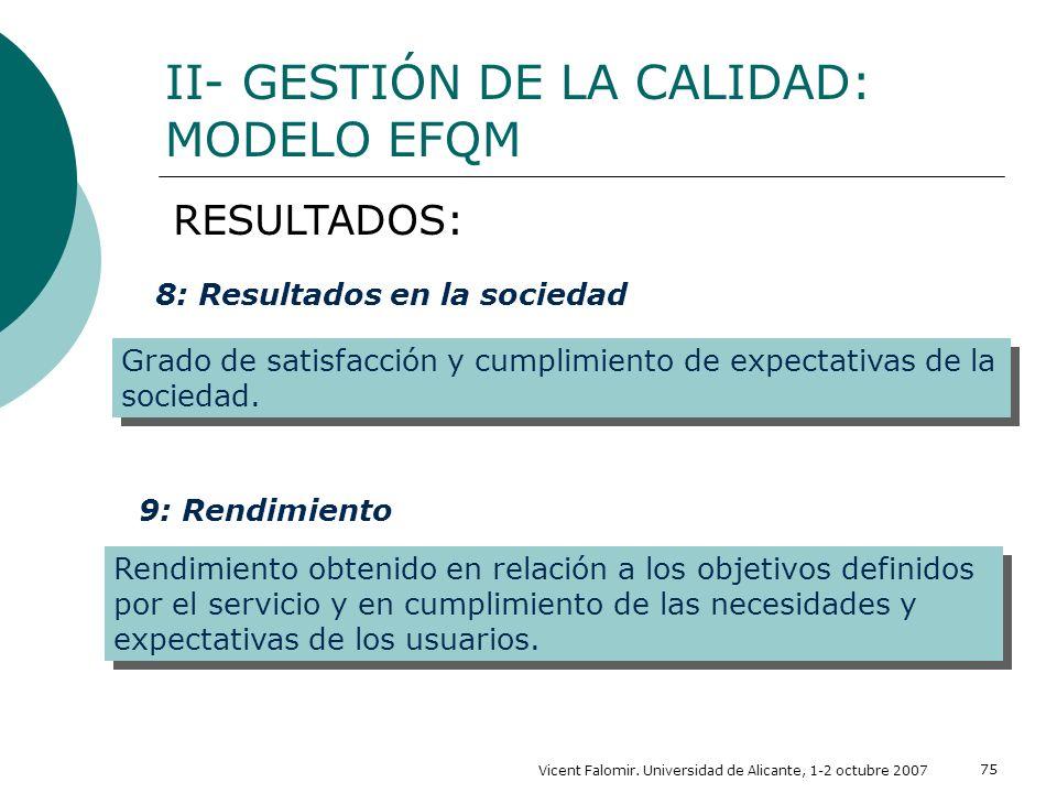 Vicent Falomir. Universidad de Alicante, 1-2 octubre 2007 75 II- GESTIÓN DE LA CALIDAD: MODELO EFQM RESULTADOS: 8: Resultados en la sociedad Grado de