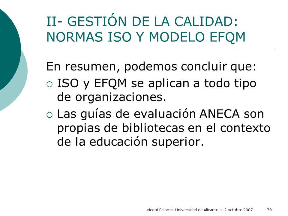 Vicent Falomir. Universidad de Alicante, 1-2 octubre 2007 76 En resumen, podemos concluir que: ISO y EFQM se aplican a todo tipo de organizaciones. La