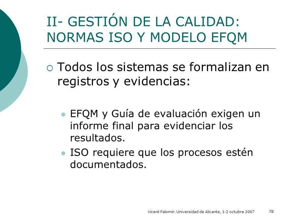 Vicent Falomir. Universidad de Alicante, 1-2 octubre 2007 78 Todos los sistemas se formalizan en registros y evidencias: EFQM y Guía de evaluación exi