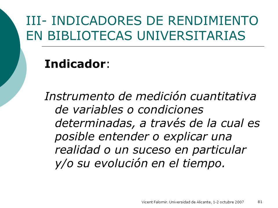 Vicent Falomir. Universidad de Alicante, 1-2 octubre 2007 81 III- INDICADORES DE RENDIMIENTO EN BIBLIOTECAS UNIVERSITARIAS Indicador: Instrumento de m