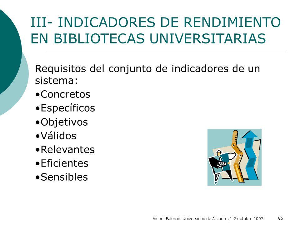 Vicent Falomir. Universidad de Alicante, 1-2 octubre 2007 86 Requisitos del conjunto de indicadores de un sistema: Concretos Específicos Objetivos Vál