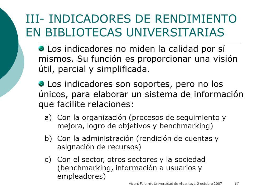 Vicent Falomir. Universidad de Alicante, 1-2 octubre 2007 87 Los indicadores no miden la calidad por sí mismos. Su función es proporcionar una visión