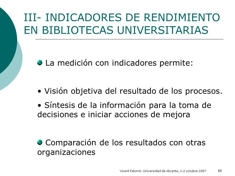 Vicent Falomir. Universidad de Alicante, 1-2 octubre 2007 88 La medición con indicadores permite: Visión objetiva del resultado de los procesos. Sínte