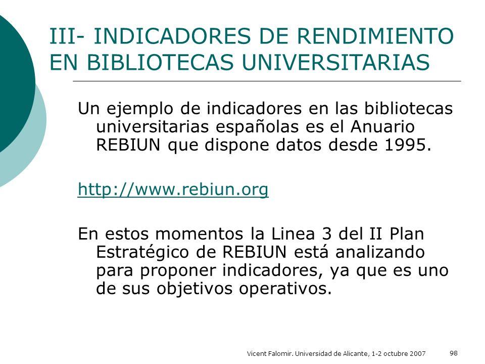 Vicent Falomir. Universidad de Alicante, 1-2 octubre 2007 98 Un ejemplo de indicadores en las bibliotecas universitarias españolas es el Anuario REBIU