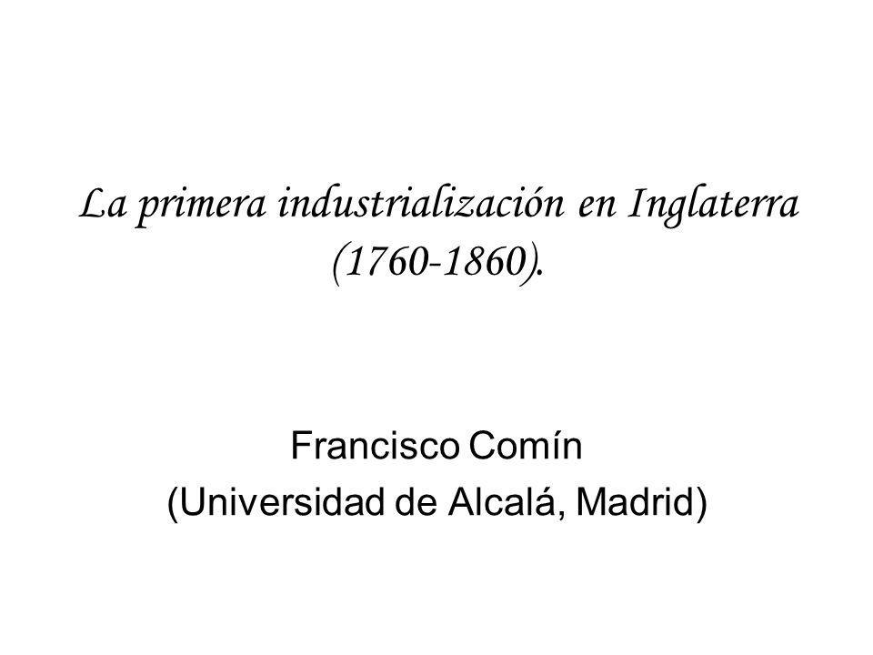 La primera industrialización en Inglaterra (1760-1860). Francisco Comín (Universidad de Alcalá, Madrid)