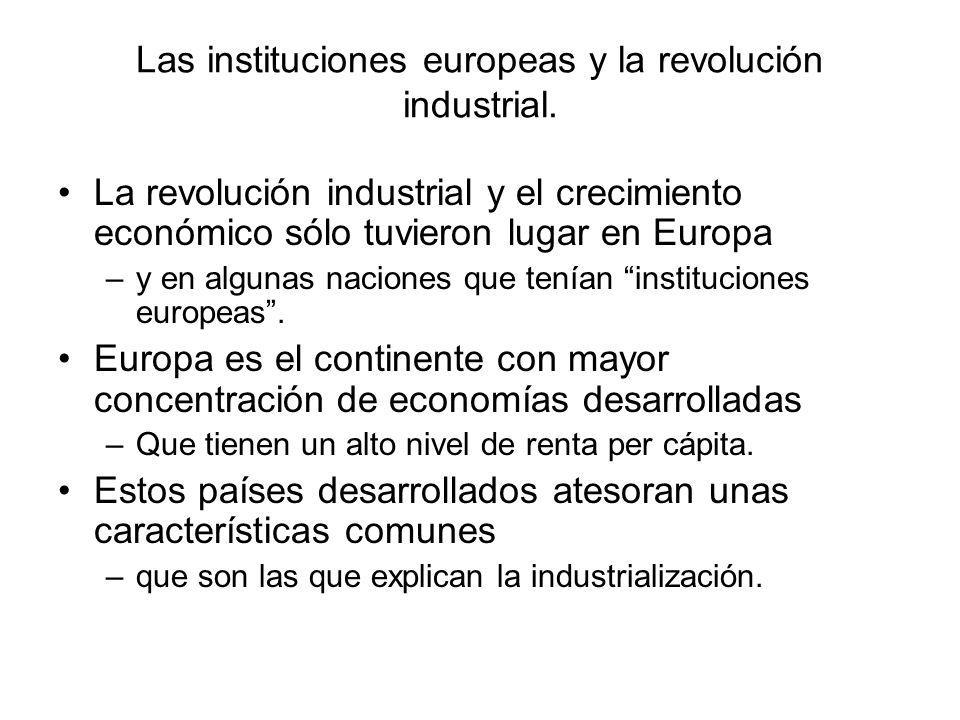 Las instituciones europeas y la revolución industrial. La revolución industrial y el crecimiento económico sólo tuvieron lugar en Europa –y en algunas