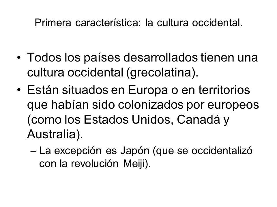 Primera característica: la cultura occidental. Todos los países desarrollados tienen una cultura occidental (grecolatina). Están situados en Europa o