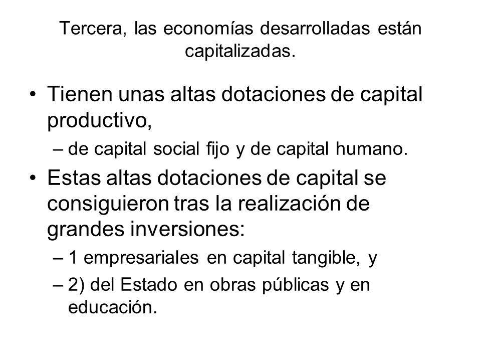 Tercera, las economías desarrolladas están capitalizadas. Tienen unas altas dotaciones de capital productivo, –de capital social fijo y de capital hum