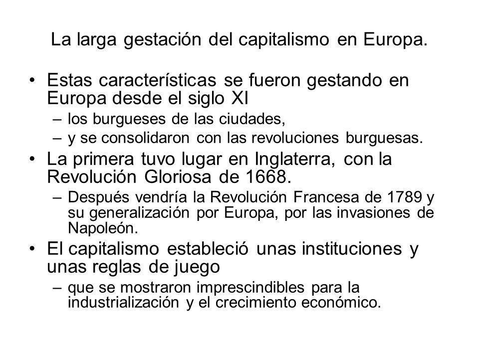 La larga gestación del capitalismo en Europa. Estas características se fueron gestando en Europa desde el siglo XI –los burgueses de las ciudades, –y