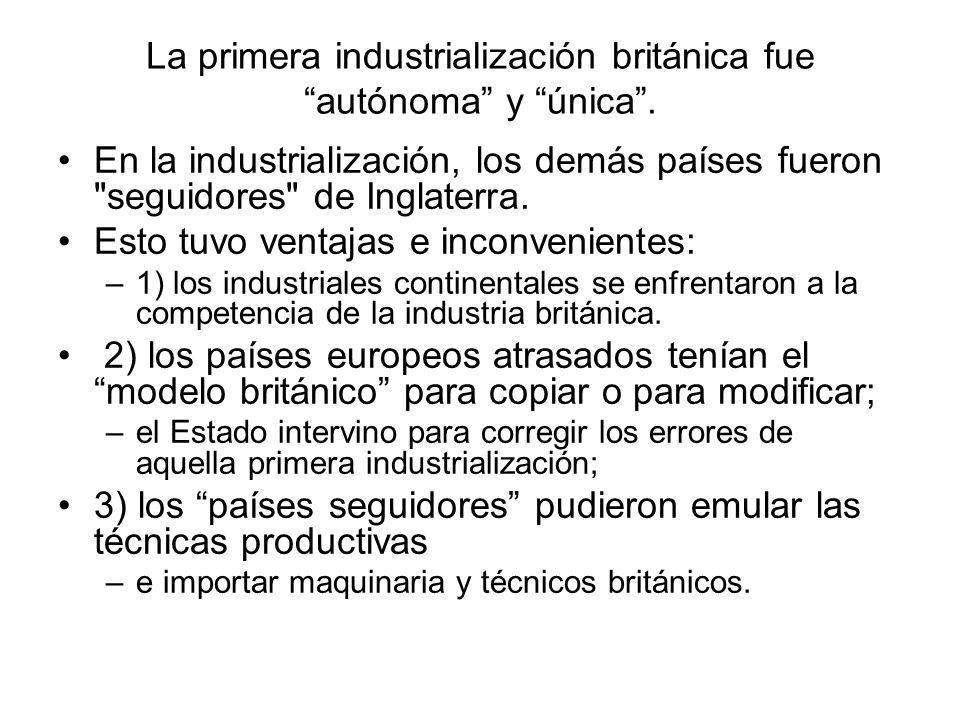 La primera industrialización británica fue autónoma y única. En la industrialización, los demás países fueron