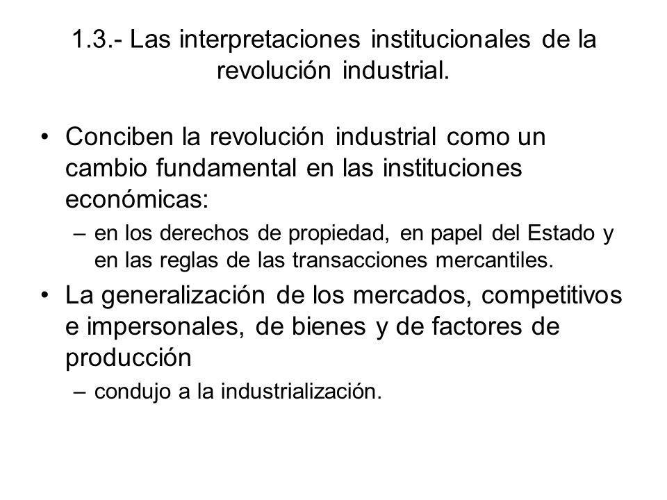 1.3.- Las interpretaciones institucionales de la revolución industrial. Conciben la revolución industrial como un cambio fundamental en las institucio