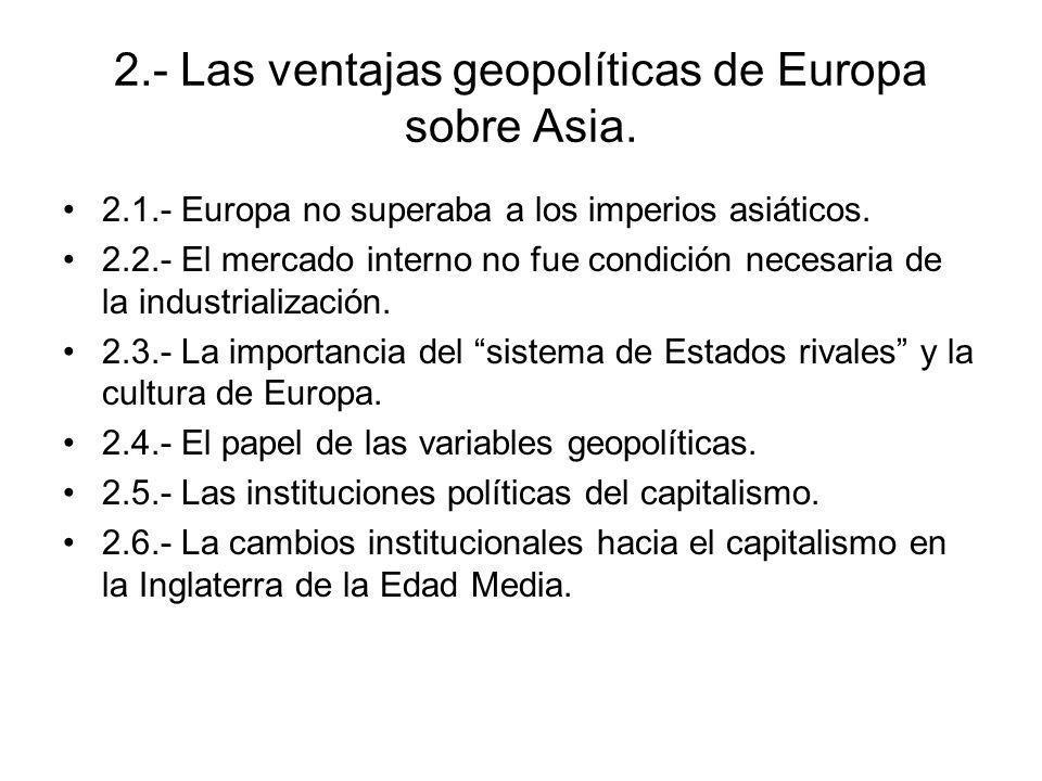 2.- Las ventajas geopolíticas de Europa sobre Asia. 2.1.- Europa no superaba a los imperios asiáticos. 2.2.- El mercado interno no fue condición neces