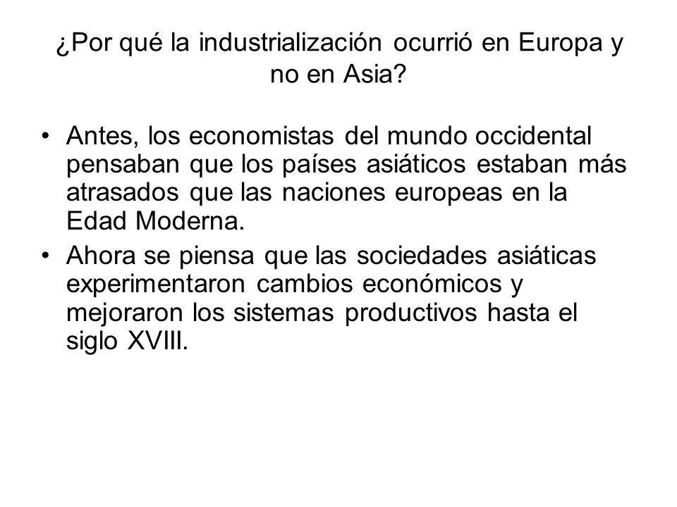 ¿Por qué la industrialización ocurrió en Europa y no en Asia? Antes, los economistas del mundo occidental pensaban que los países asiáticos estaban má