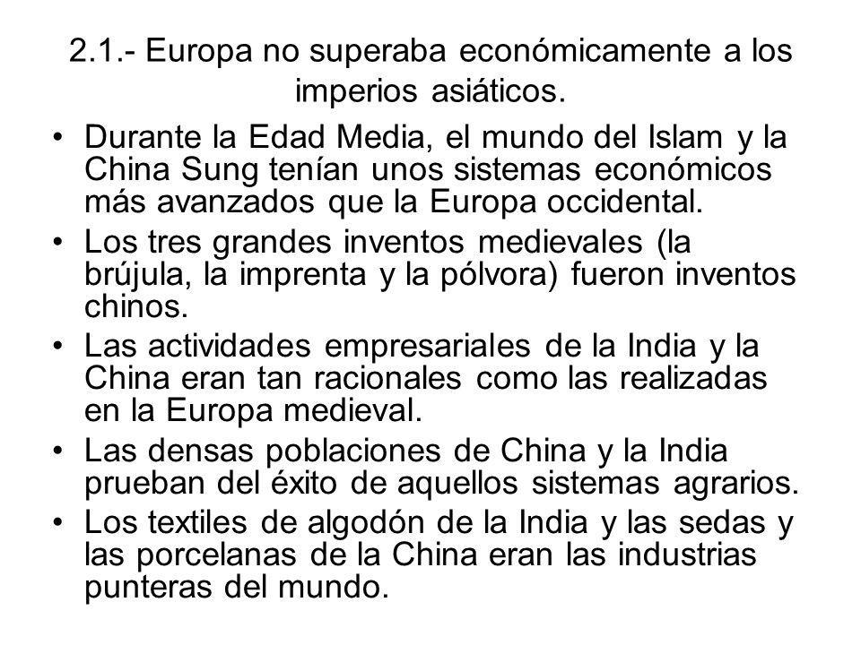 2.1.- Europa no superaba económicamente a los imperios asiáticos. Durante la Edad Media, el mundo del Islam y la China Sung tenían unos sistemas econó