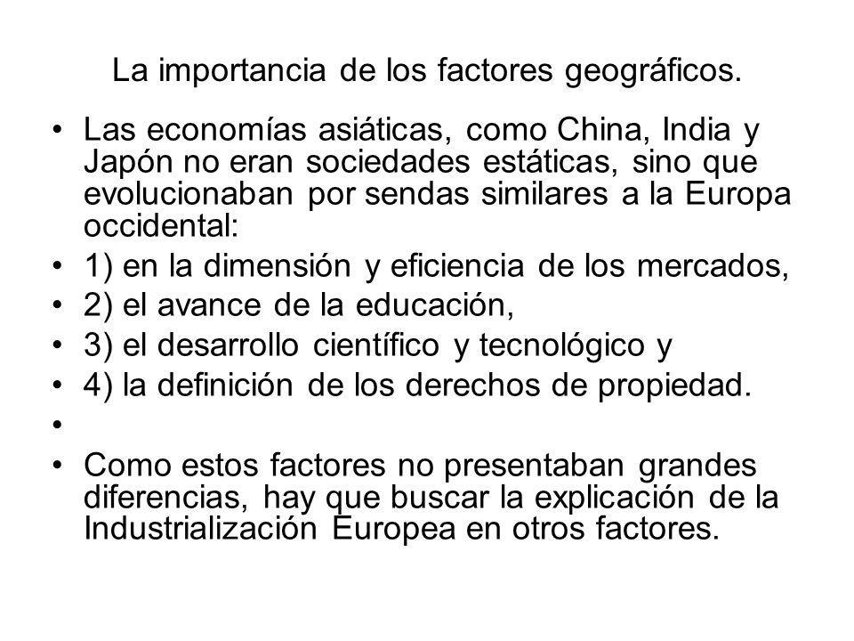 La importancia de los factores geográficos. Las economías asiáticas, como China, India y Japón no eran sociedades estáticas, sino que evolucionaban po