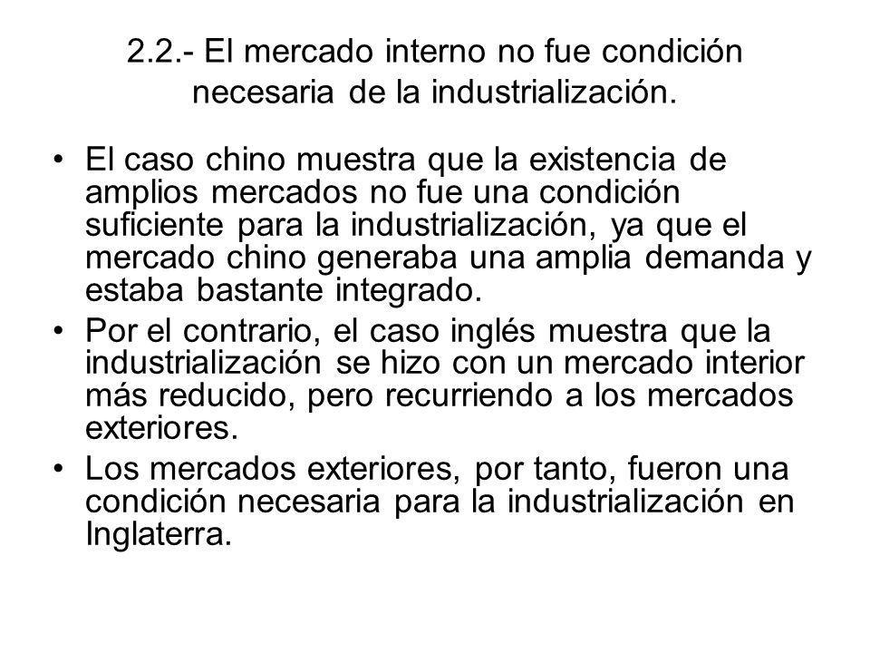 2.2.- El mercado interno no fue condición necesaria de la industrialización. El caso chino muestra que la existencia de amplios mercados no fue una co