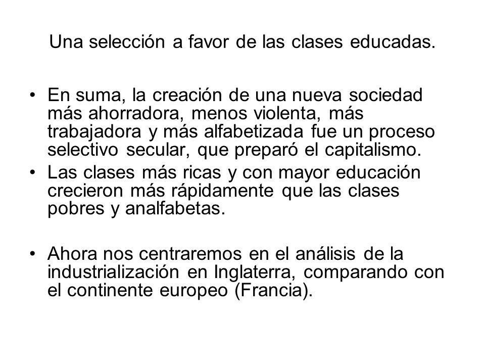 Una selección a favor de las clases educadas. En suma, la creación de una nueva sociedad más ahorradora, menos violenta, más trabajadora y más alfabet