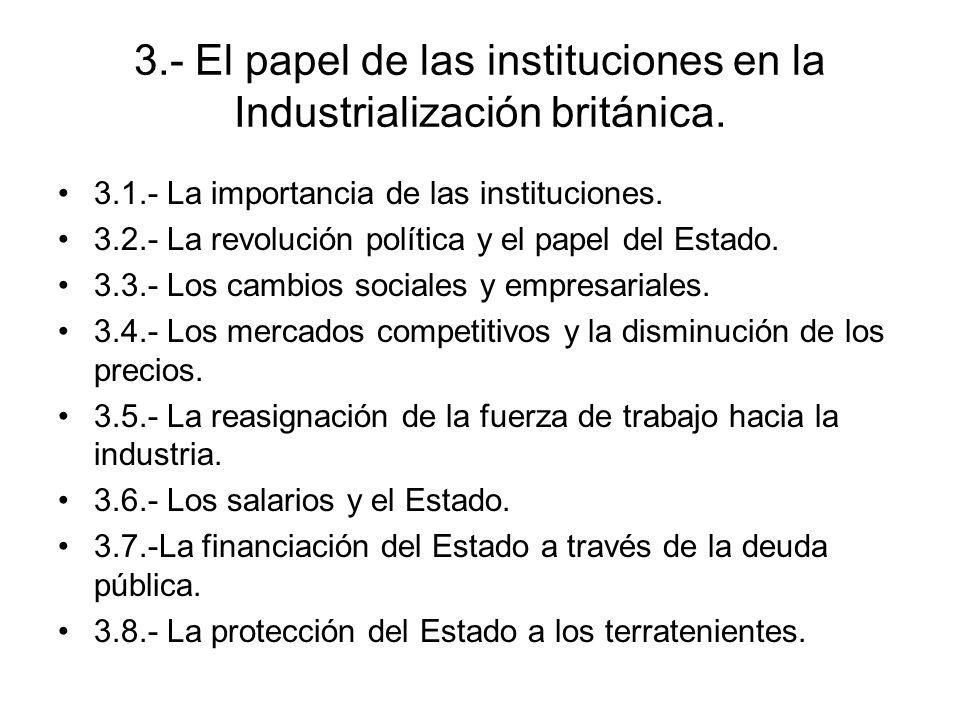 3.- El papel de las instituciones en la Industrialización británica. 3.1.- La importancia de las instituciones. 3.2.- La revolución política y el pape