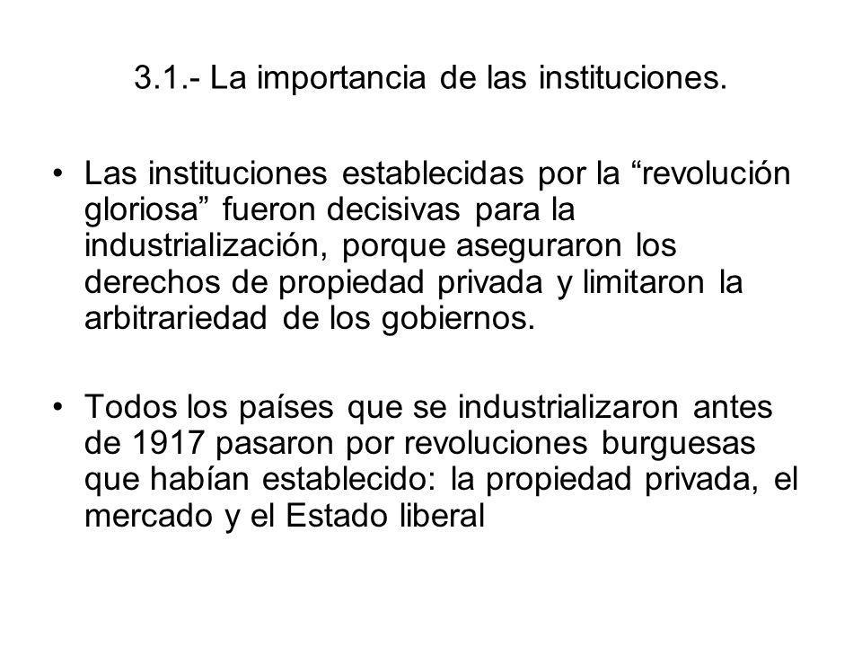3.1.- La importancia de las instituciones. Las instituciones establecidas por la revolución gloriosa fueron decisivas para la industrialización, porqu