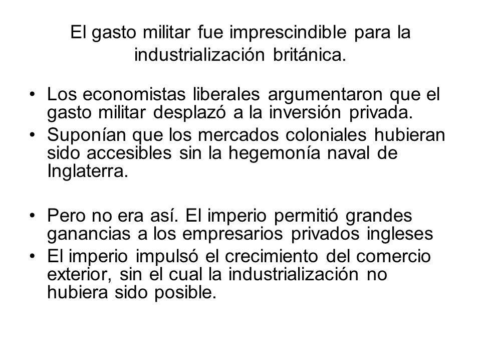 El gasto militar fue imprescindible para la industrialización británica. Los economistas liberales argumentaron que el gasto militar desplazó a la inv