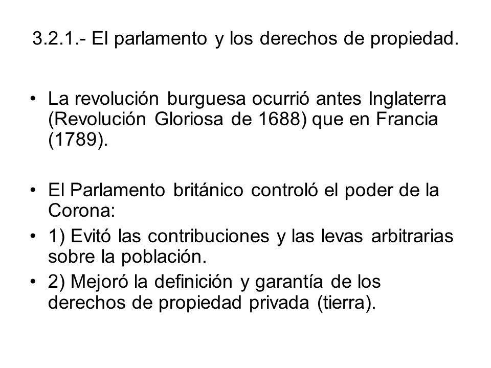 3.2.1.- El parlamento y los derechos de propiedad. La revolución burguesa ocurrió antes Inglaterra (Revolución Gloriosa de 1688) que en Francia (1789)