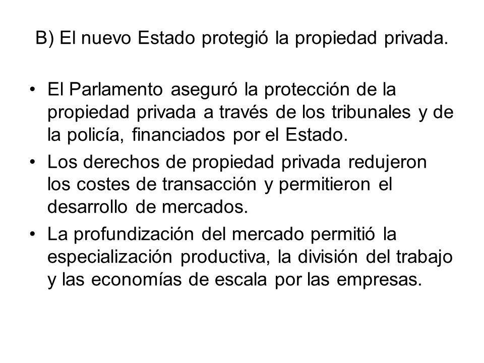 B) El nuevo Estado protegió la propiedad privada. El Parlamento aseguró la protección de la propiedad privada a través de los tribunales y de la polic
