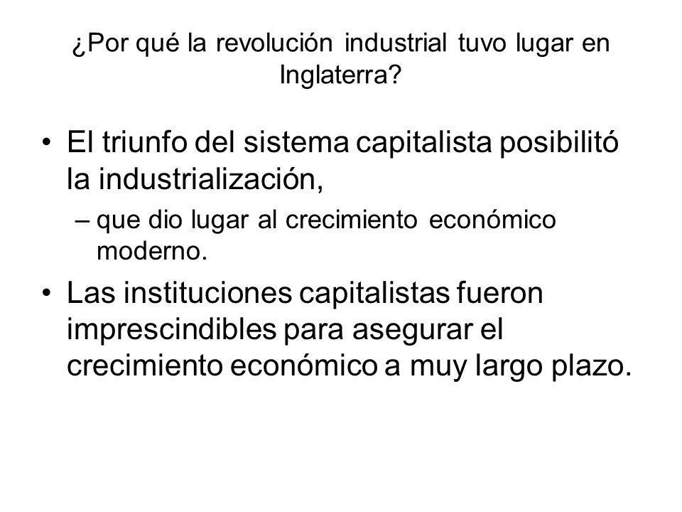 ¿Por qué la revolución industrial tuvo lugar en Inglaterra? El triunfo del sistema capitalista posibilitó la industrialización, –que dio lugar al crec