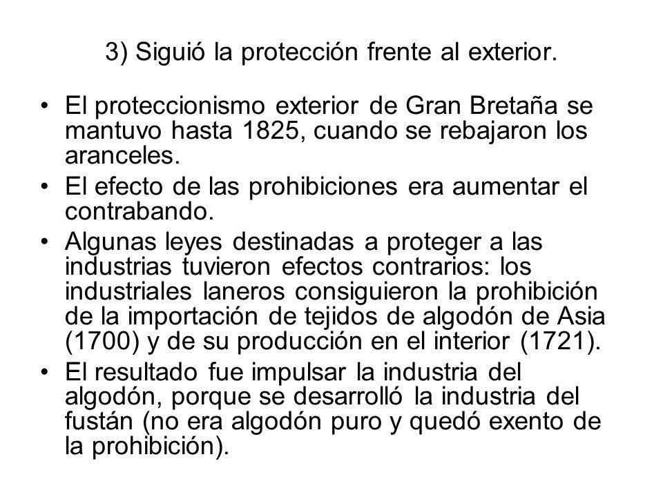 3) Siguió la protección frente al exterior. El proteccionismo exterior de Gran Bretaña se mantuvo hasta 1825, cuando se rebajaron los aranceles. El ef