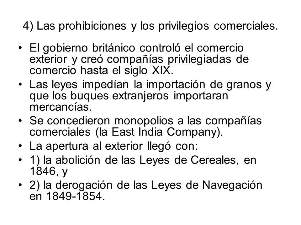 4) Las prohibiciones y los privilegios comerciales. El gobierno británico controló el comercio exterior y creó compañías privilegiadas de comercio has