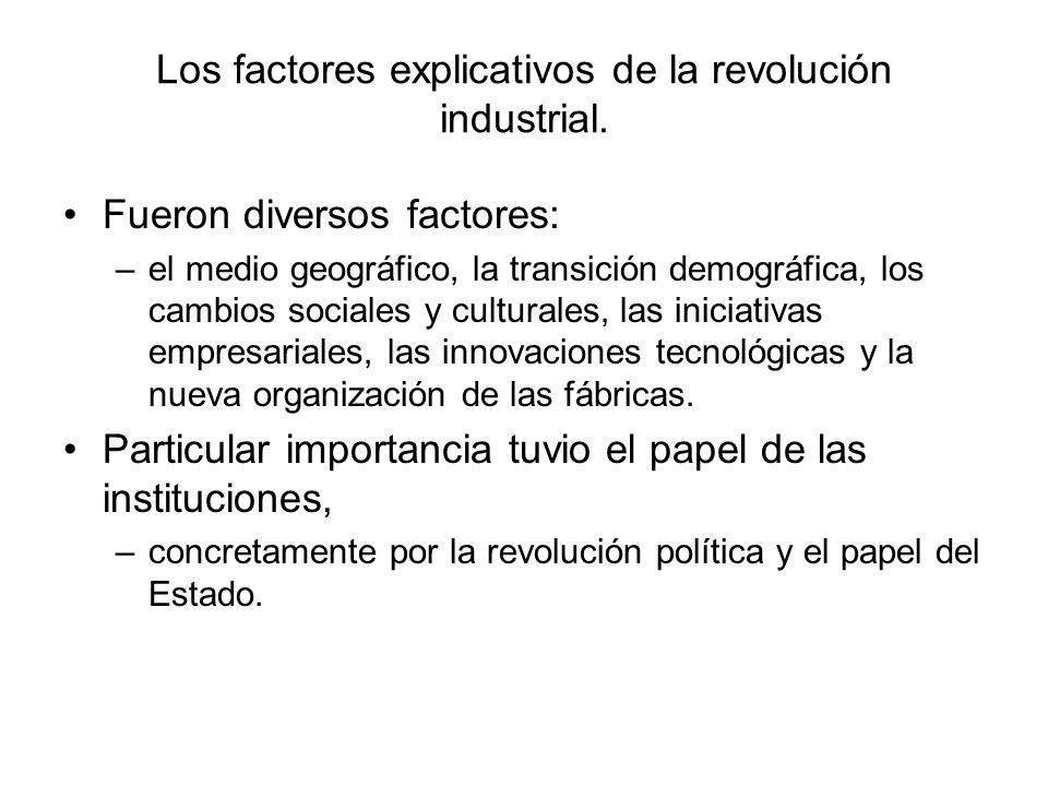 Los factores explicativos de la revolución industrial. Fueron diversos factores: –el medio geográfico, la transición demográfica, los cambios sociales