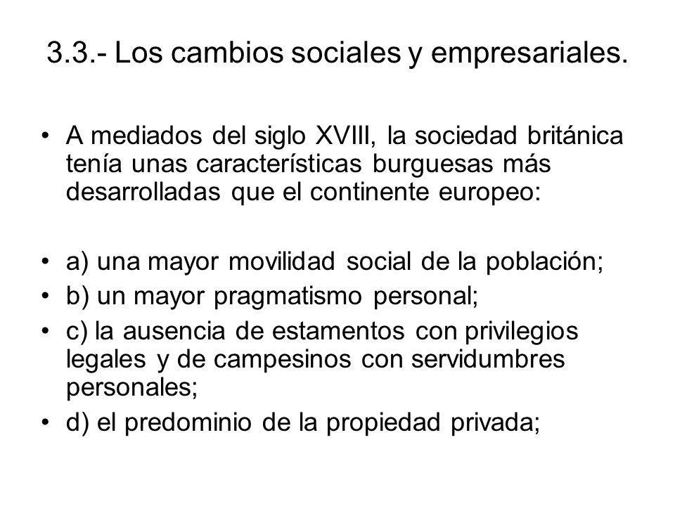 3.3.- Los cambios sociales y empresariales. A mediados del siglo XVIII, la sociedad británica tenía unas características burguesas más desarrolladas q