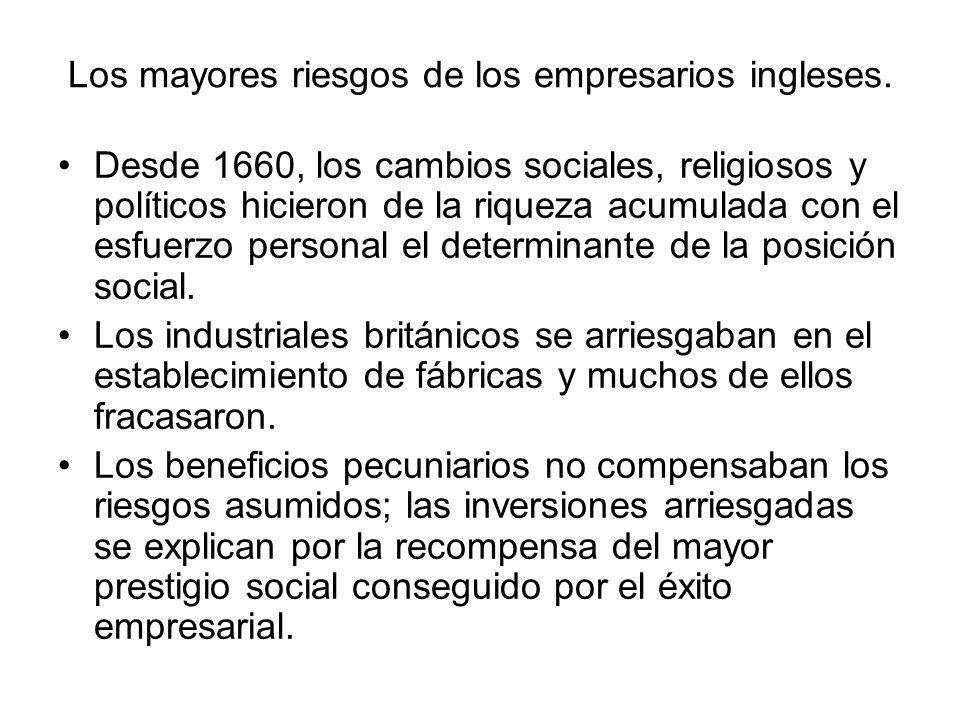 Los mayores riesgos de los empresarios ingleses. Desde 1660, los cambios sociales, religiosos y políticos hicieron de la riqueza acumulada con el esfu