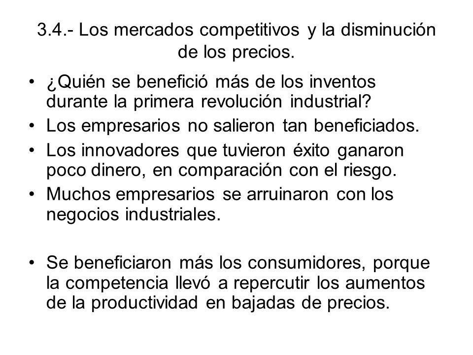 3.4.- Los mercados competitivos y la disminución de los precios. ¿Quién se benefició más de los inventos durante la primera revolución industrial? Los