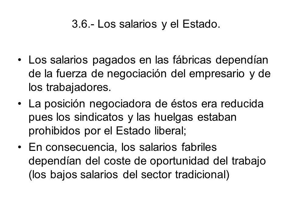 3.6.- Los salarios y el Estado. Los salarios pagados en las fábricas dependían de la fuerza de negociación del empresario y de los trabajadores. La po