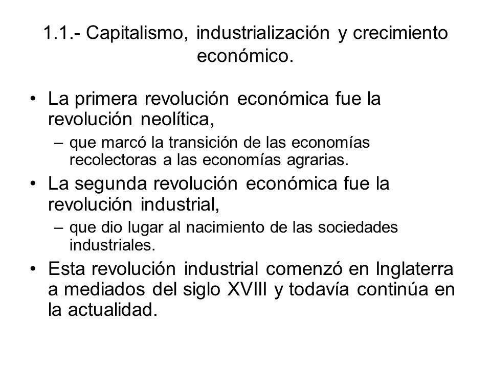 1.1.- Capitalismo, industrialización y crecimiento económico. La primera revolución económica fue la revolución neolítica, –que marcó la transición de