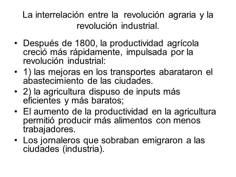 La interrelación entre la revolución agraria y la revolución industrial. Después de 1800, la productividad agrícola creció más rápidamente, impulsada